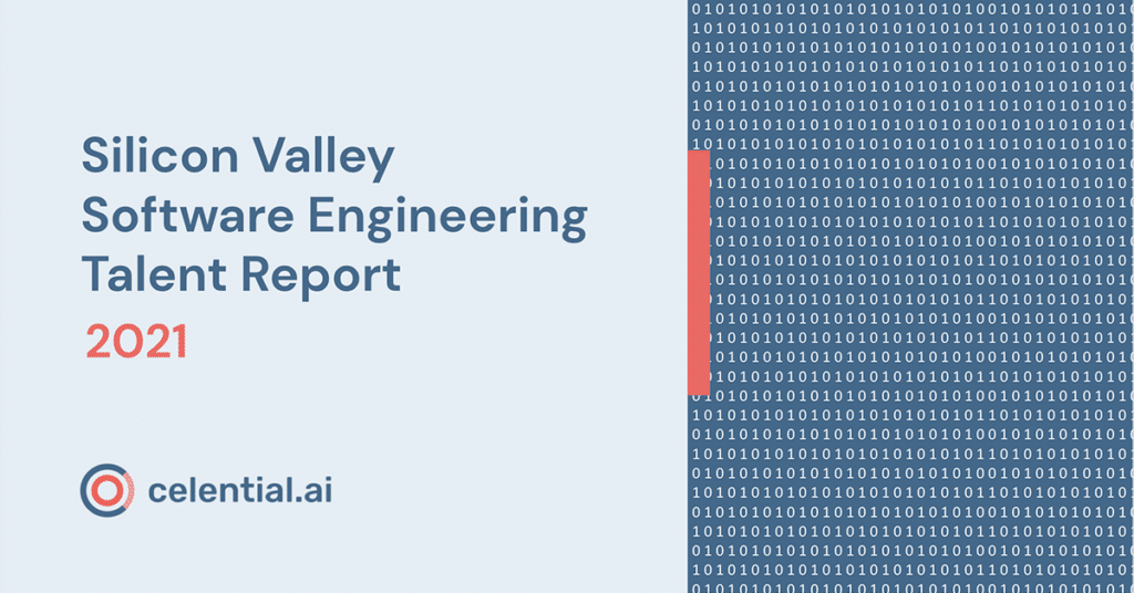 Celential.ai 2021 Silicon Valley Software Engineering Talent Report